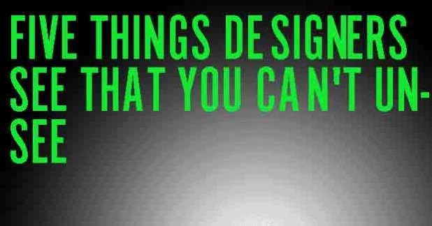 5 Things Designers See That You Can't Unsee